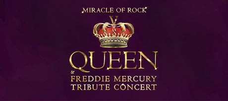 More Info for Miracle Of Rock - Queen & Freddie Mercury Tribute Concert